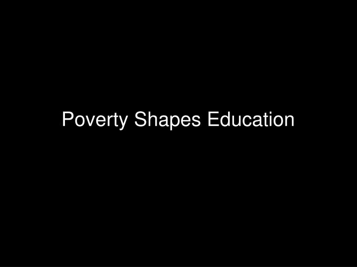 Poverty Shapes Education