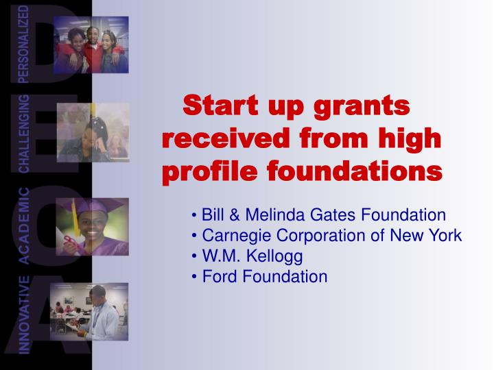 Start up grants      	received from high 	profile foundations