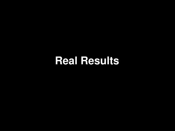 Real Results