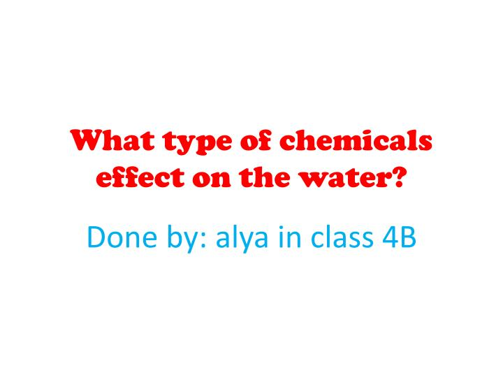 What type of chemicals effect on the water