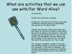 what are activities that we can use with for word alive1