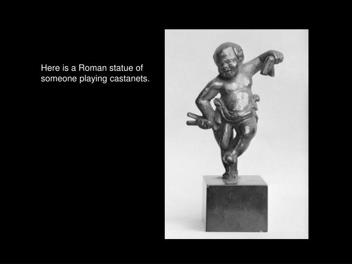 Here is a Roman statue of someone playing castanets.