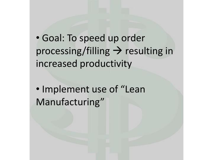 Goal: To speed up order processing/filling