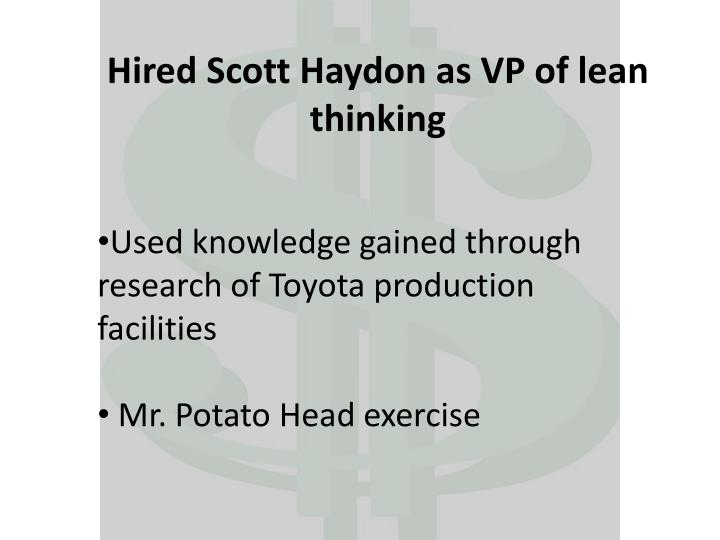 Hired Scott Haydon as VP of lean thinking