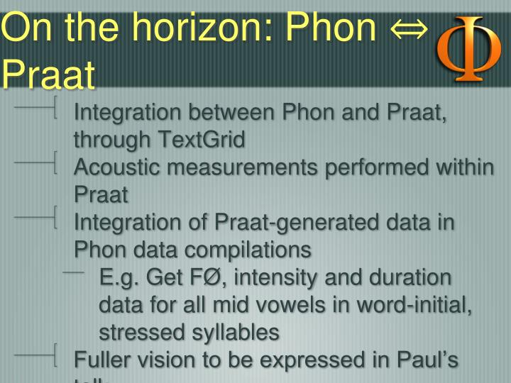 On the horizon: Phon ⇔ Praat