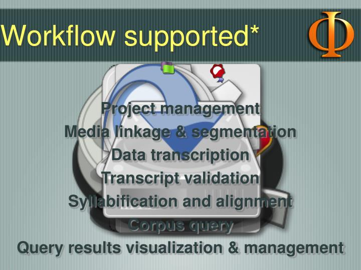 Workflow supported*
