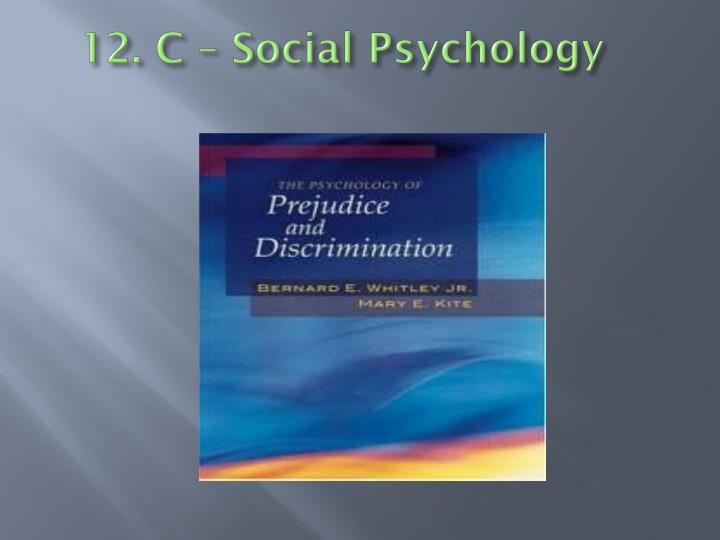 12. C – Social Psychology