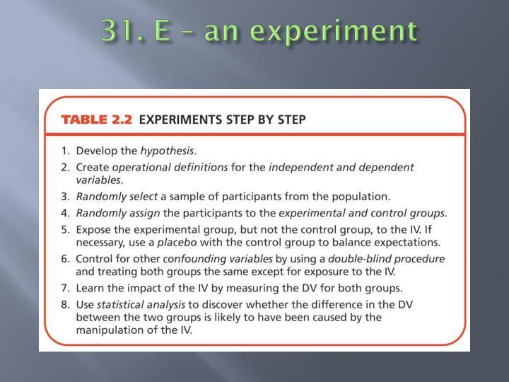 31. E – an experiment