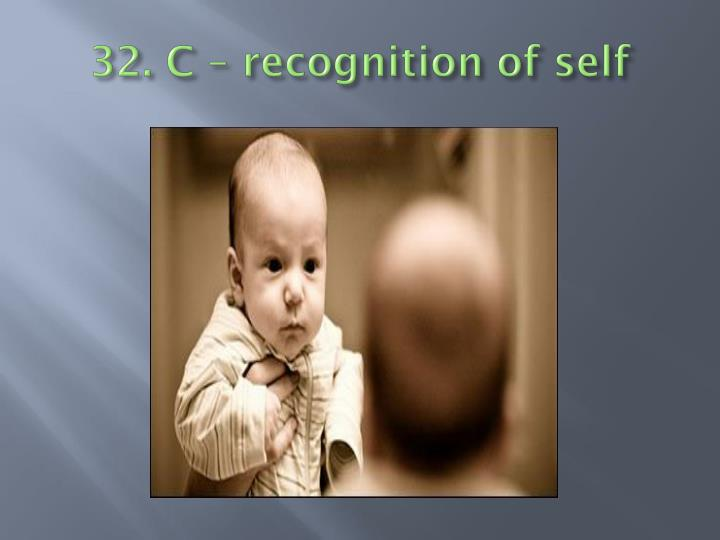 32. C – recognition of self