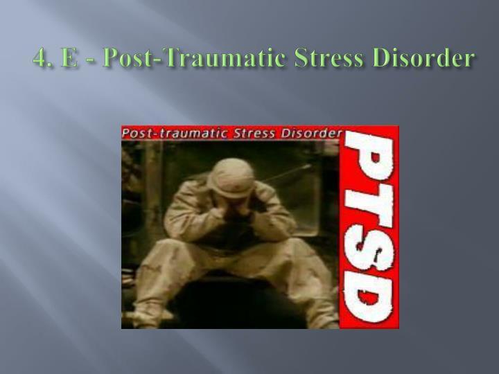 4. E - Post-Traumatic Stress Disorder
