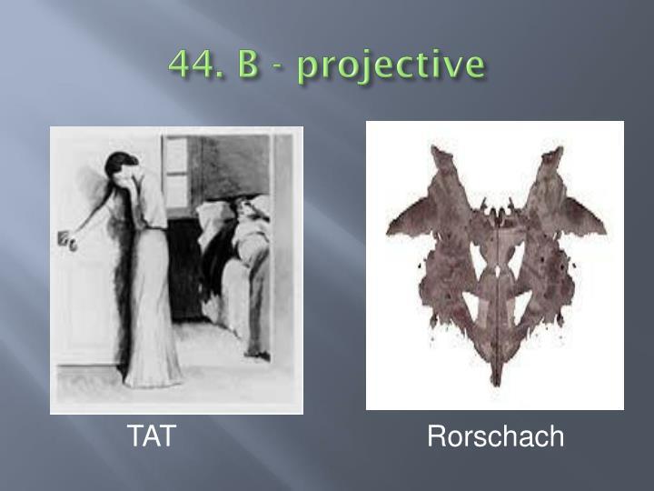 44. B - projective