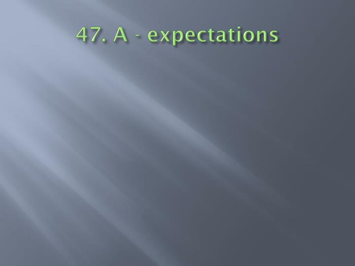 47. A - expectations