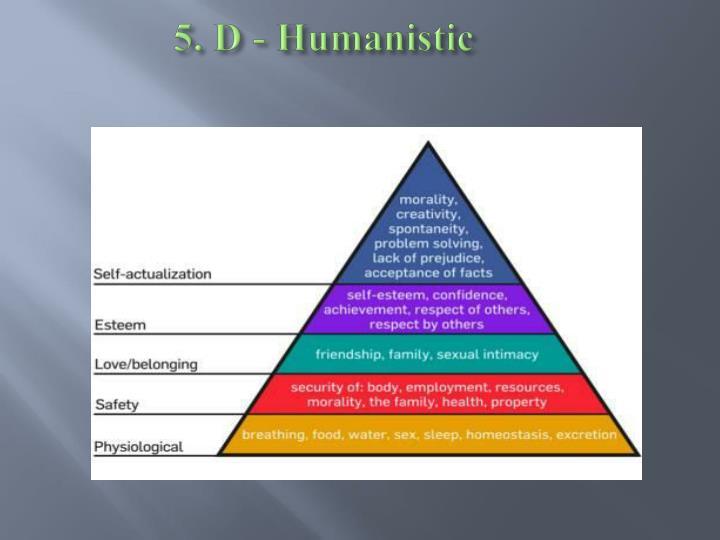 5. D - Humanistic