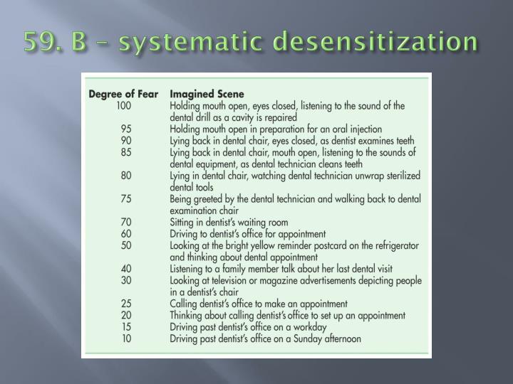 59. B – systematic desensitization