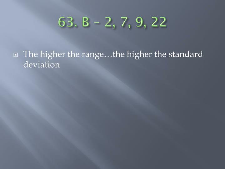 63. B – 2, 7, 9, 22
