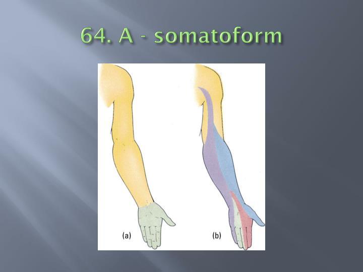 64. A - somatoform
