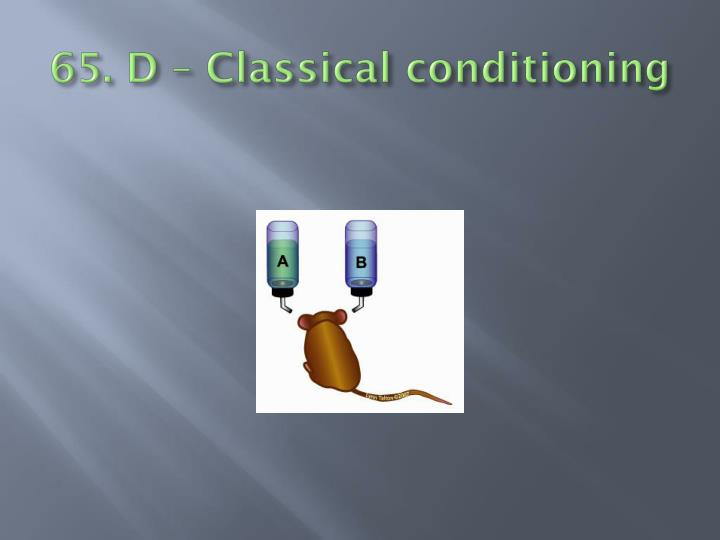 65. D – Classical conditioning