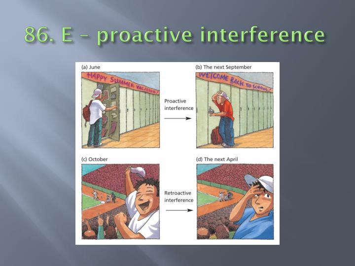 86. E – proactive interference