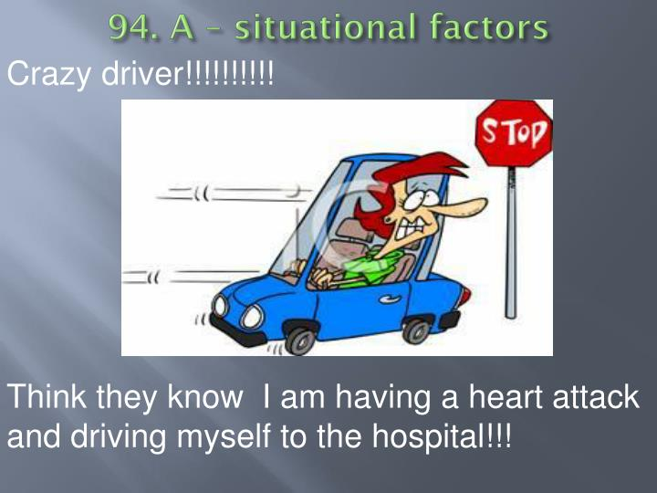 94. A – situational factors