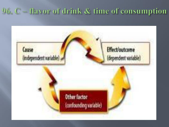 96. C – flavor of drink & time of consumption