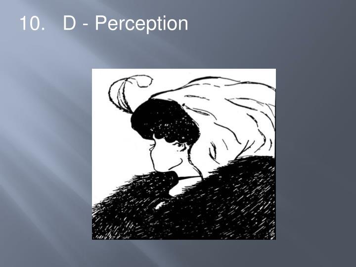 10.   D - Perception