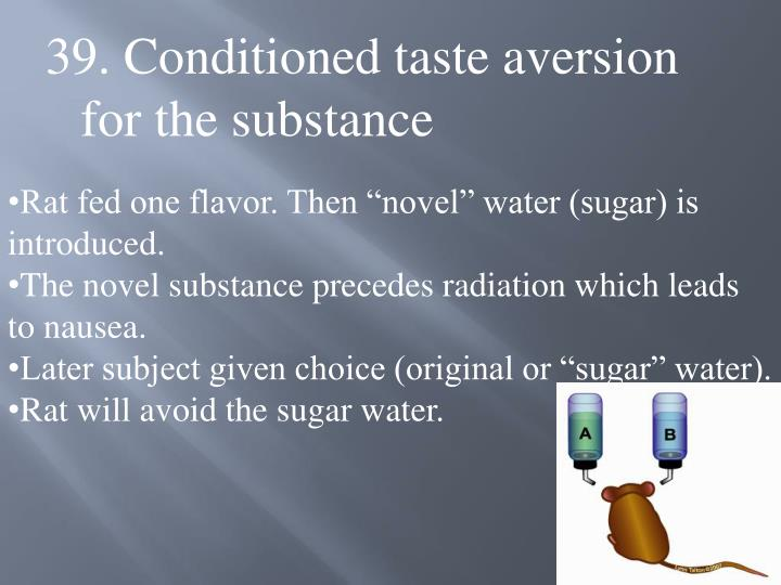 39. Conditioned taste aversion for the substance