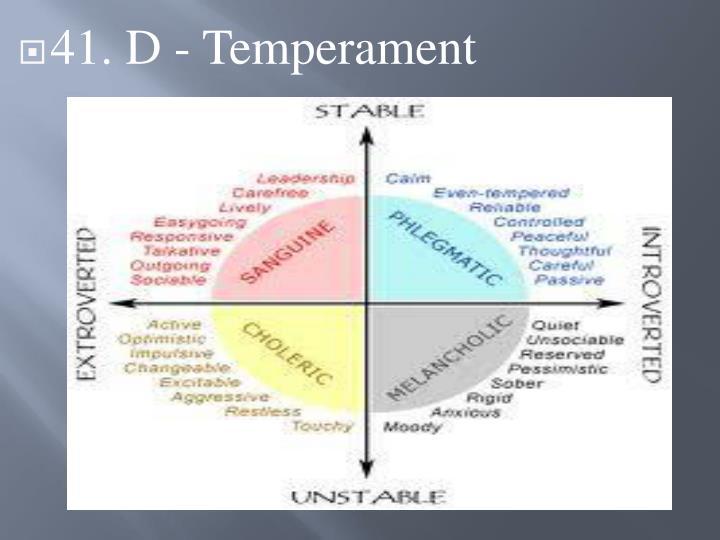 41. D - Temperament