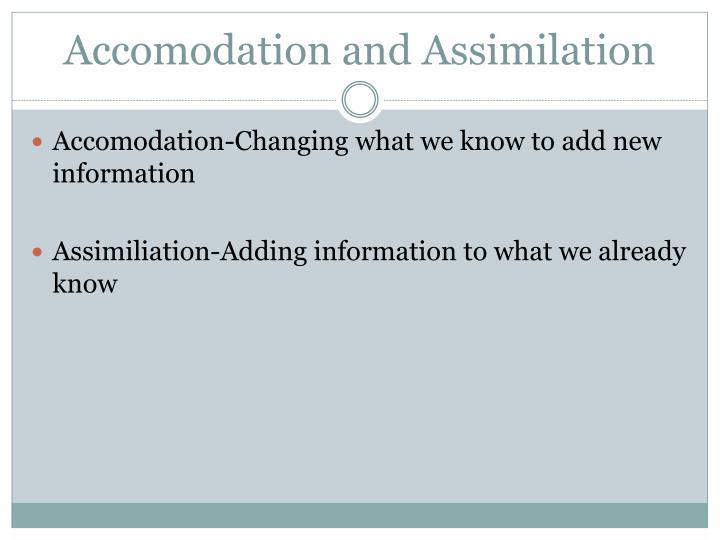 Accomodation and Assimilation