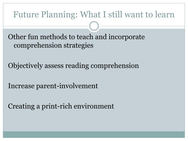 Future Planning: What I still want to learn