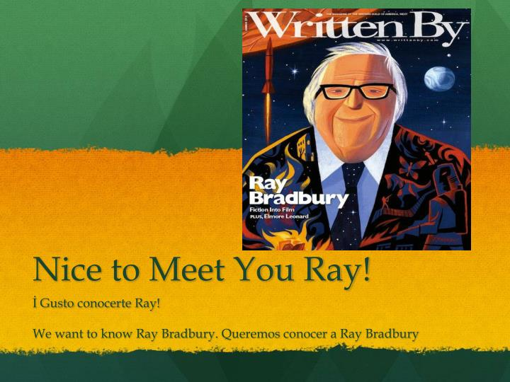 Nice to meet you ray