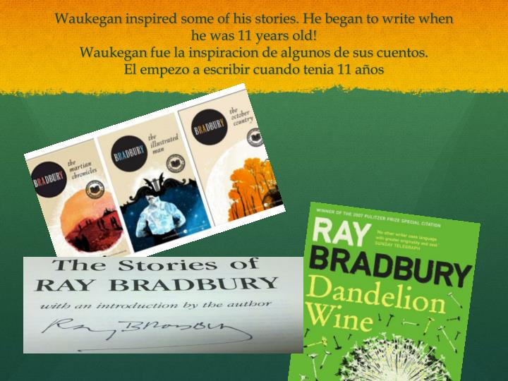 Waukegan inspired some of his stories. He began to write when he was 11 years old!