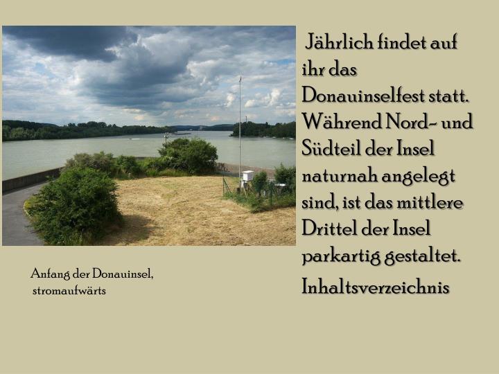 Jährlich findet auf ihr das Donauinselfest statt. Während Nord- und Südteil der Insel naturnah angelegt sind, ist das mittlere Drittel der Insel parkartig gestaltet.