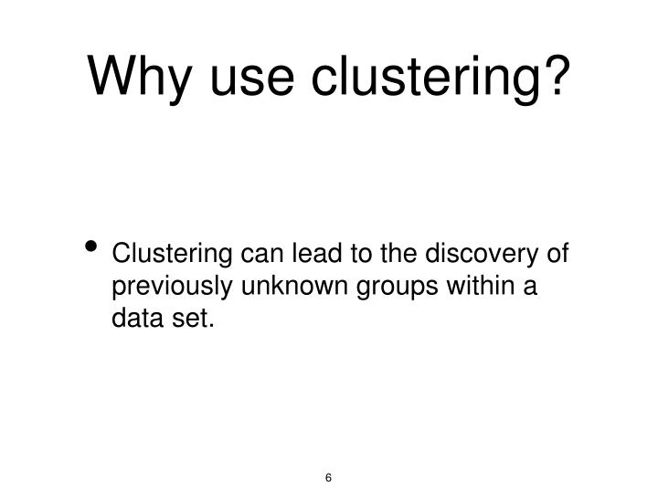 Why use clustering?