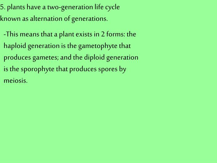 5. plants have a two-generation life cycle