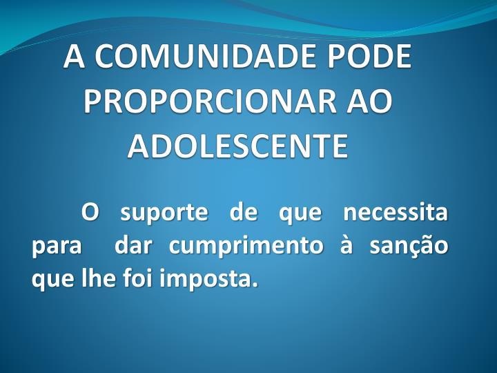 A COMUNIDADE PODE PROPORCIONAR AO ADOLESCENTE