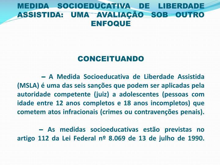 MEDIDA SOCIOEDUCATIVA DE LIBERDADE ASSISTIDA: UMA AVALIAÇÃO SOB OUTRO ENFOQUE