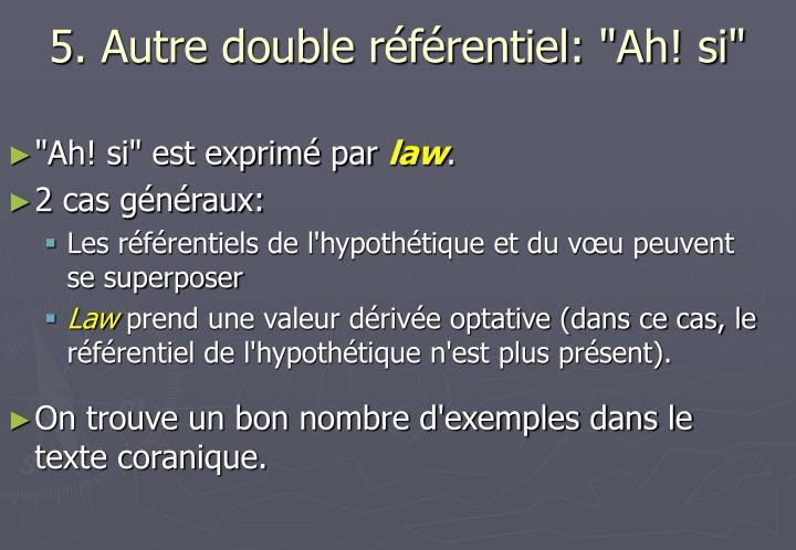 """5. Autre double référentiel: """"Ah! si"""""""