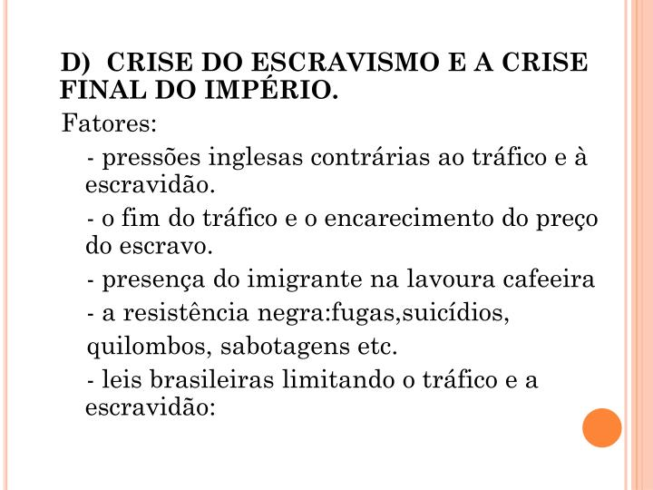 D)  CRISE DO ESCRAVISMO E A CRISE FINAL DO IMPÉRIO.