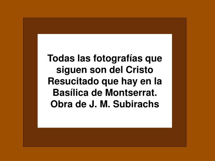 Todas las fotografías que siguen son del Cristo Resucitado que hay en la Basílica de Montserrat.