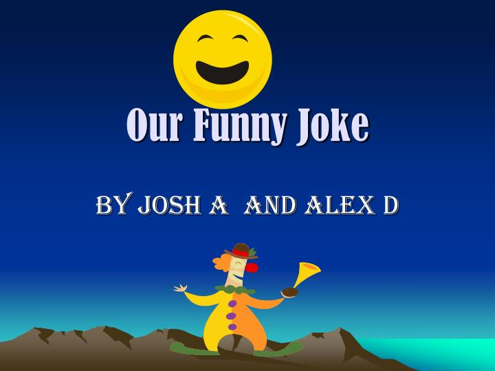 Our funny joke