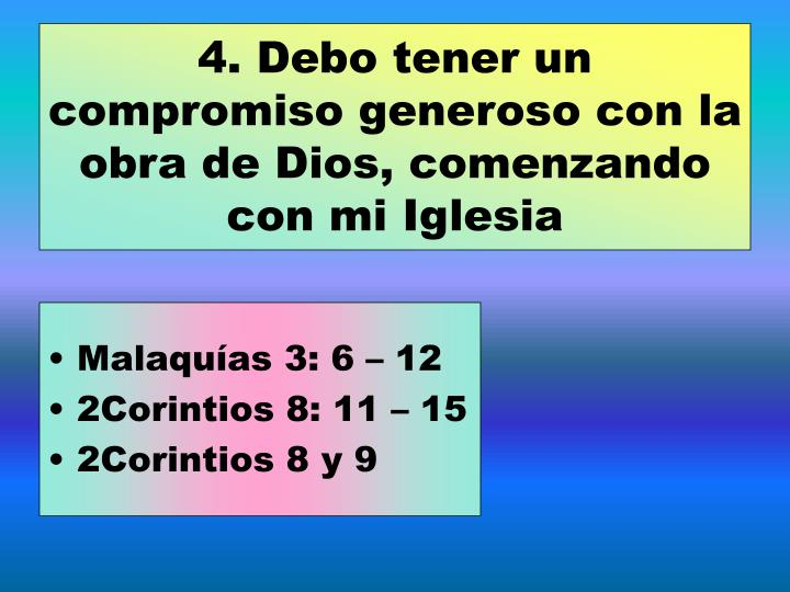 4. Debo tener un compromiso generoso con la obra de Dios, comenzando con mi Iglesia