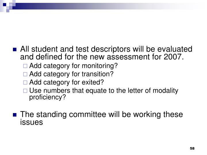 All student and test descriptors will be evaluated and defined for the new assessment for 2007.