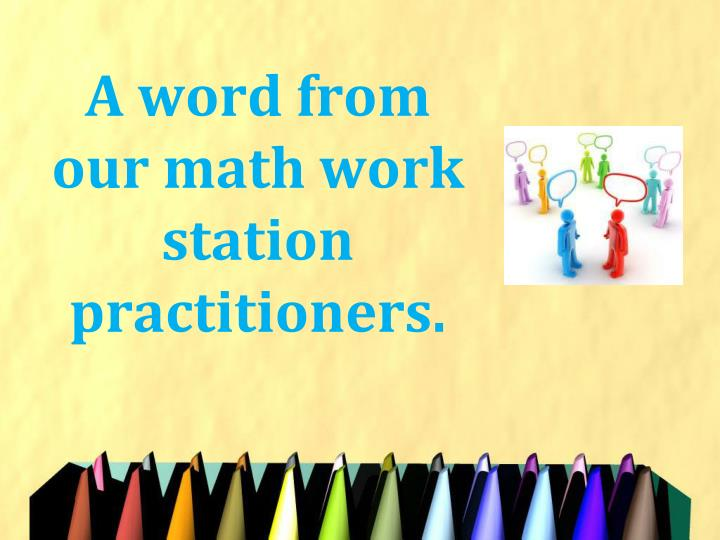 A word from our math work station practitioners.