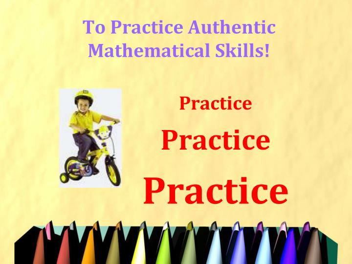 To Practice Authentic Mathematical Skills!