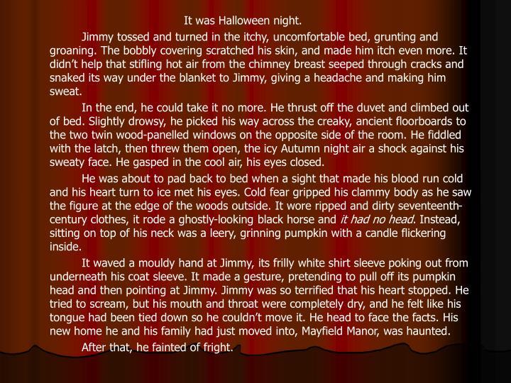 It was Halloween night.