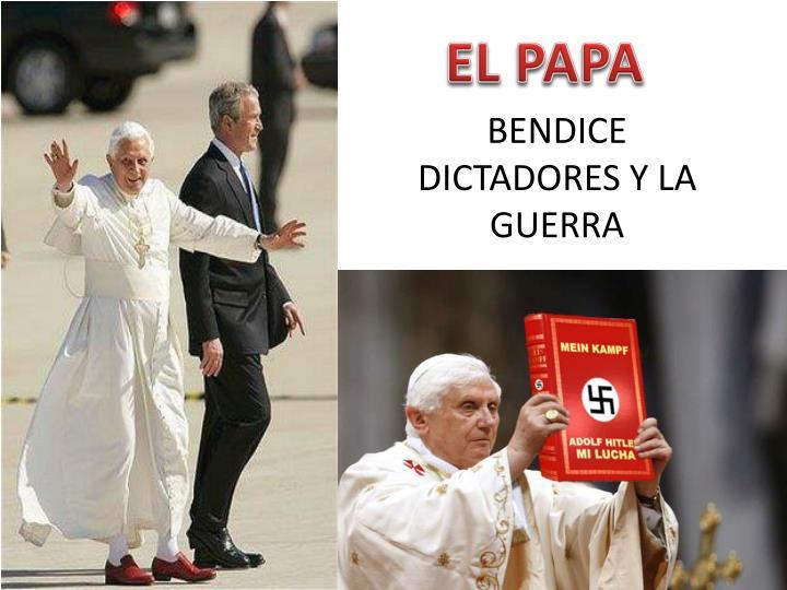 BENDICE DICTADORES Y LA GUERRA
