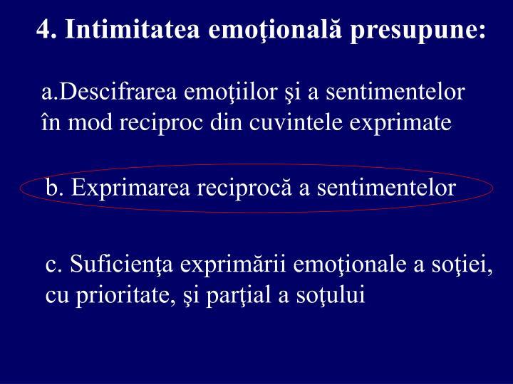4. Intimitatea emoţională presupune: