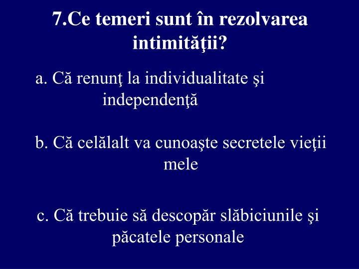 7.Ce temeri sunt în rezolvarea intimităţii?