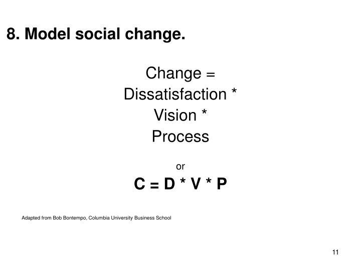 8. Model social change.
