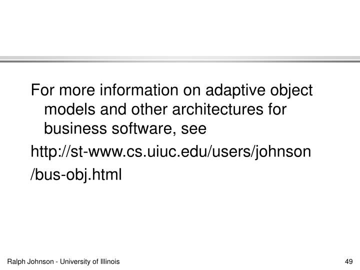 For more information on adaptive object models and other architectures for business software, see